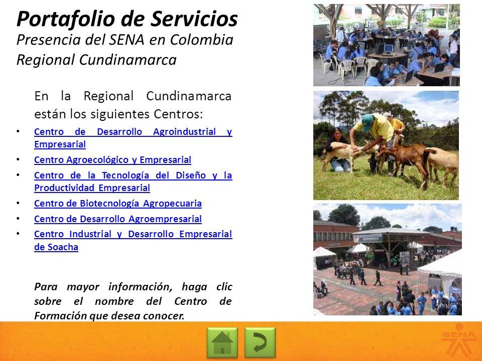 Presencia del SENA en Colombia Regional Cundinamarca Portafolio de Servicios En la Regional Cundinamarca están los siguientes Centros: Centro de Desar