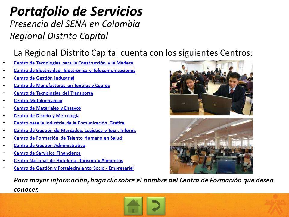 Presencia del SENA en Colombia Regional Distrito Capital Portafolio de Servicios La Regional Distrito Capital cuenta con los siguientes Centros: Centr