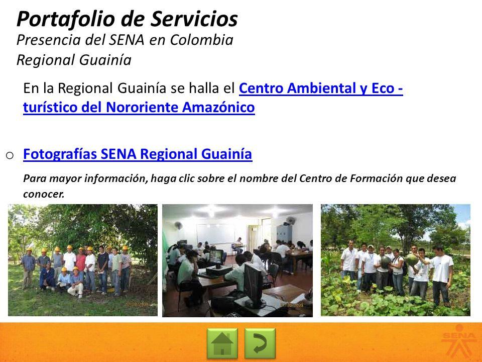 Presencia del SENA en Colombia Regional Guainía Portafolio de Servicios En la Regional Guainía se halla el Centro Ambiental y Eco - turístico del Noro