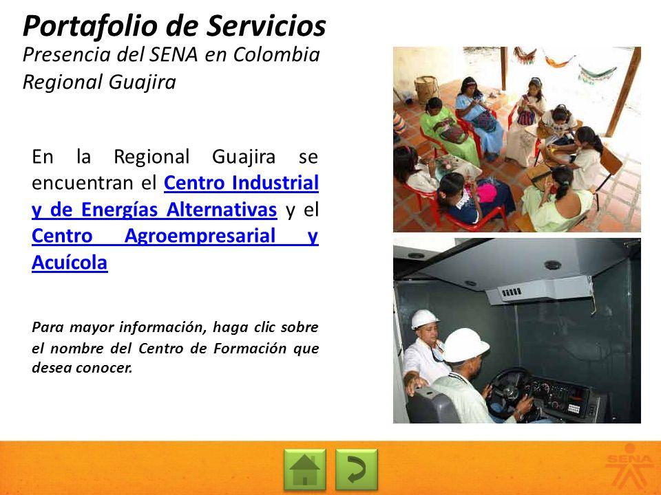 Presencia del SENA en Colombia Regional Guajira Portafolio de Servicios En la Regional Guajira se encuentran el Centro Industrial y de Energías Altern