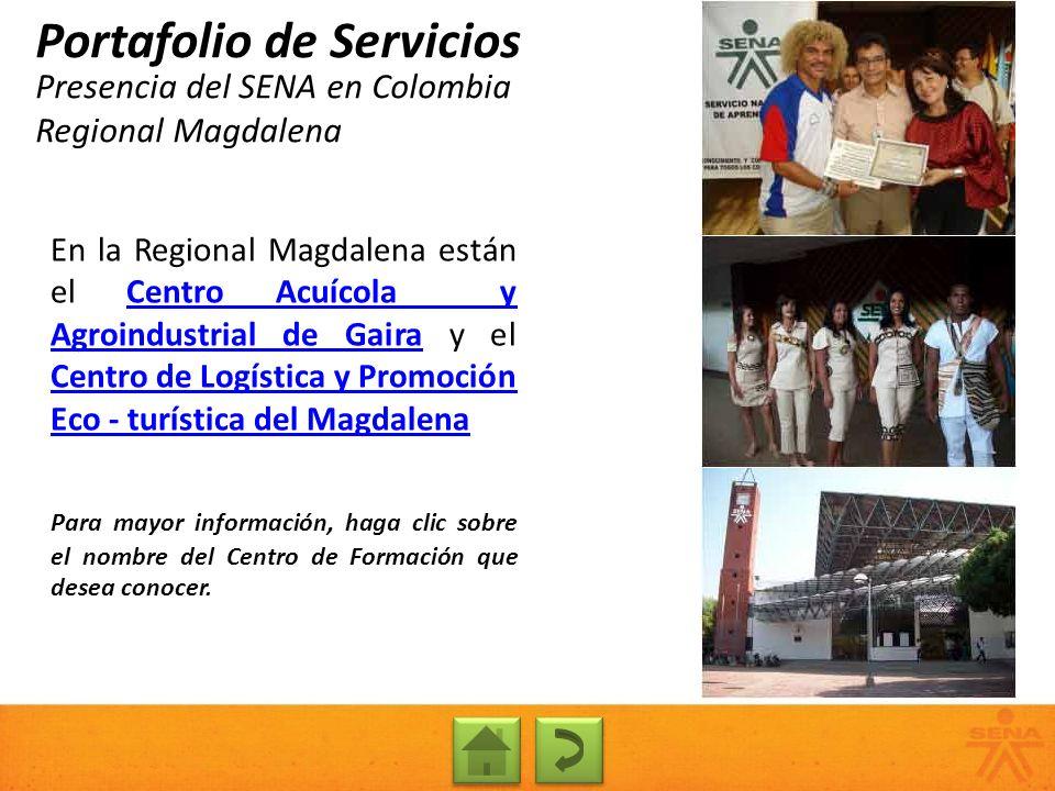 Presencia del SENA en Colombia Regional Magdalena Portafolio de Servicios En la Regional Magdalena están el Centro Acuícola y Agroindustrial de Gaira