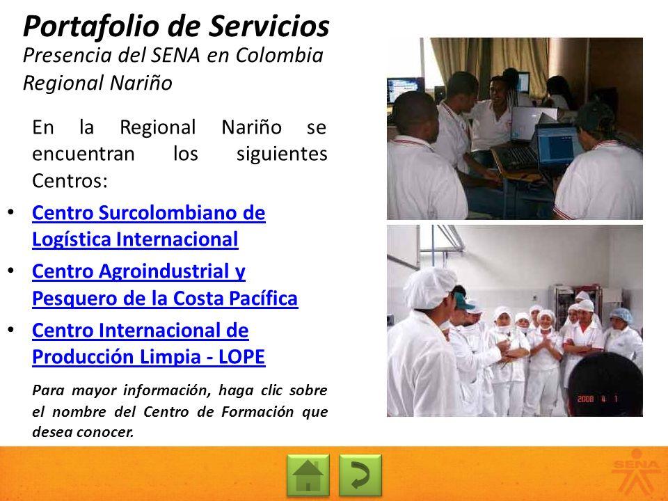 Presencia del SENA en Colombia Regional Nariño Portafolio de Servicios En la Regional Nariño se encuentran los siguientes Centros: Centro Surcolombian