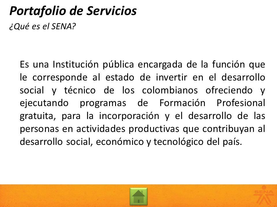 ¿Qué es el SENA? Es una Institución pública encargada de la función que le corresponde al estado de invertir en el desarrollo social y técnico de los
