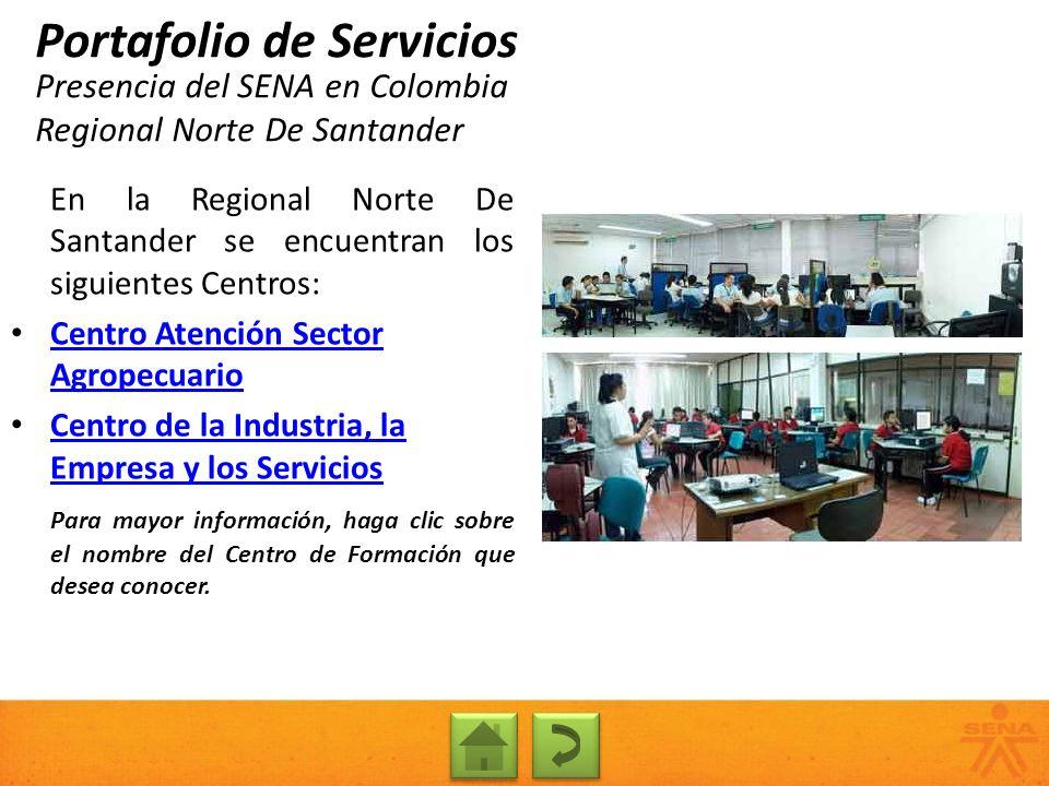 Presencia del SENA en Colombia Regional Norte De Santander Portafolio de Servicios En la Regional Norte De Santander se encuentran los siguientes Cent