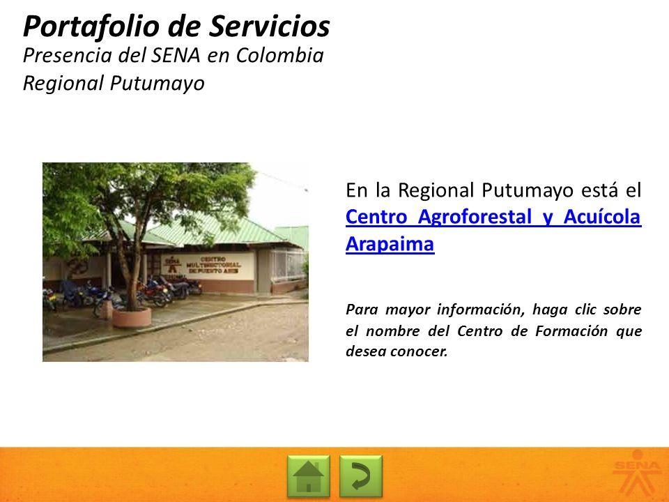 Presencia del SENA en Colombia Regional Putumayo Portafolio de Servicios En la Regional Putumayo está el Centro Agroforestal y Acuícola Arapaima Centr