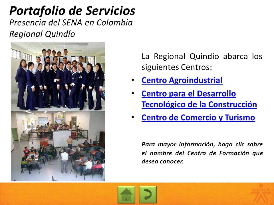 Presencia del SENA en Colombia Regional Quindío Portafolio de Servicios La Regional Quindío abarca los siguientes Centros: Centro Agroindustrial Centr
