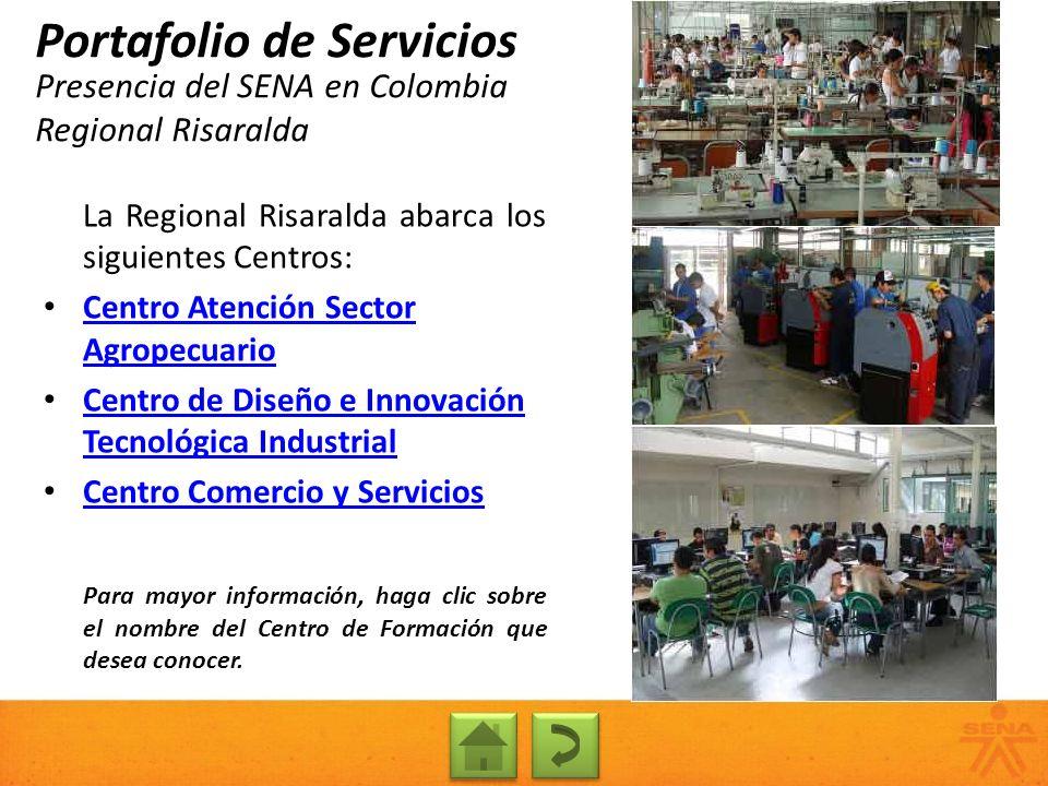 Presencia del SENA en Colombia Regional Risaralda Portafolio de Servicios La Regional Risaralda abarca los siguientes Centros: Centro Atención Sector