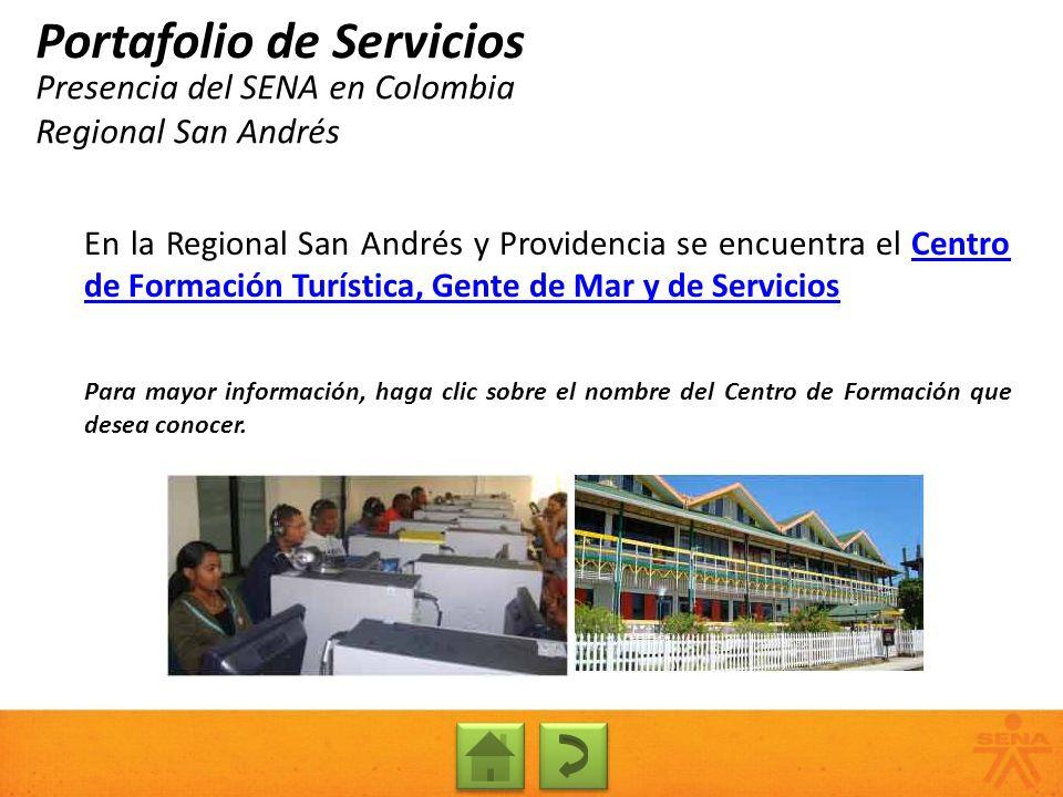 Presencia del SENA en Colombia Regional San Andrés Portafolio de Servicios En la Regional San Andrés y Providencia se encuentra el Centro de Formación