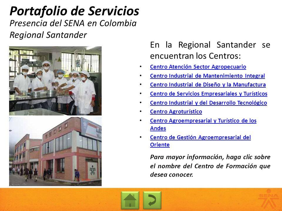 Presencia del SENA en Colombia Regional Santander Portafolio de Servicios En la Regional Santander se encuentran los Centros: Centro Atención Sector A
