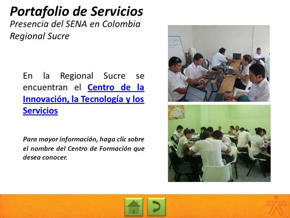 Presencia del SENA en Colombia Regional Sucre Portafolio de Servicios En la Regional Sucre se encuentran el Centro de la Innovación, la Tecnología y l
