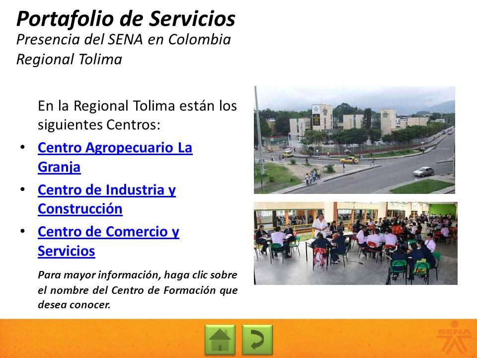 Presencia del SENA en Colombia Regional Tolima Portafolio de Servicios En la Regional Tolima están los siguientes Centros: Centro Agropecuario La Gran
