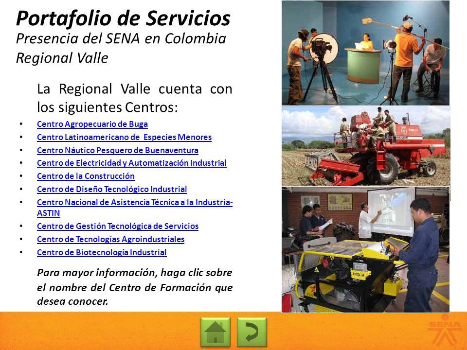 Presencia del SENA en Colombia Regional Valle Portafolio de Servicios La Regional Valle cuenta con los siguientes Centros: Centro Agropecuario de Buga