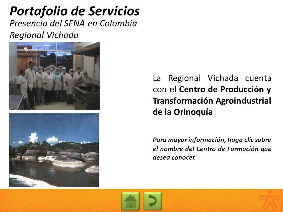 Presencia del SENA en Colombia Regional Vichada Portafolio de Servicios La Regional Vichada cuenta con el Centro de Producción y Transformación Agroin