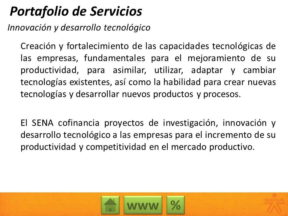 Innovación y desarrollo tecnológico Creación y fortalecimiento de las capacidades tecnológicas de las empresas, fundamentales para el mejoramiento de