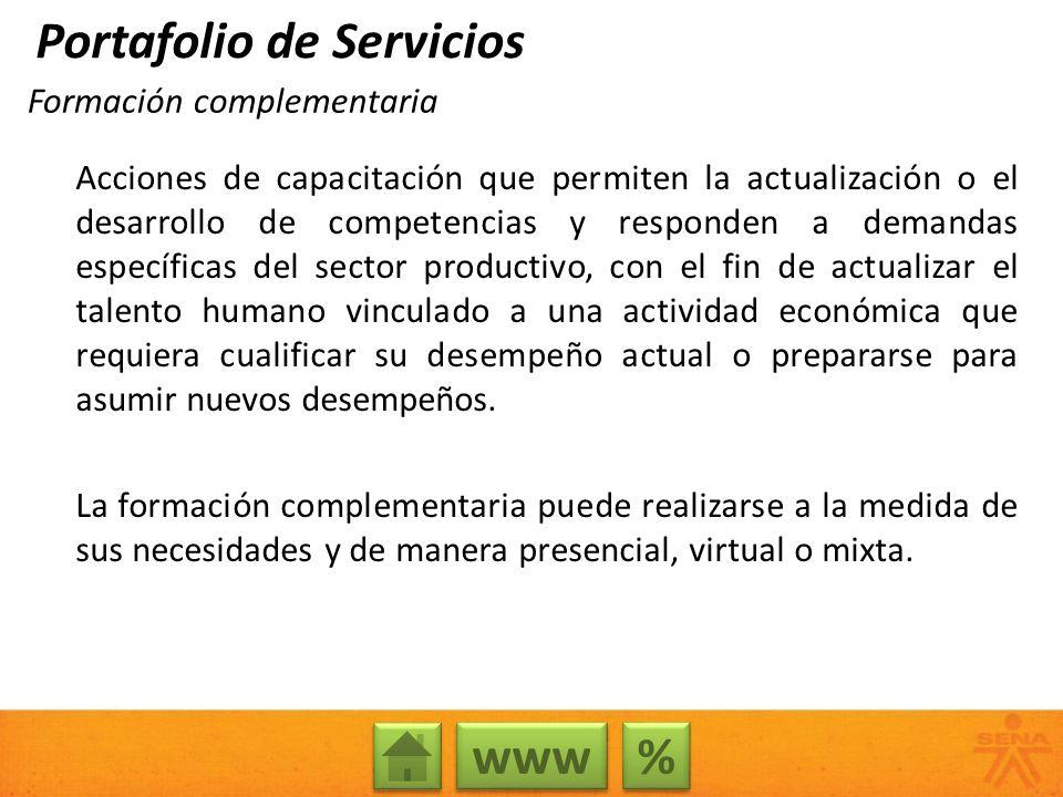 Formación complementaria Acciones de capacitación que permiten la actualización o el desarrollo de competencias y responden a demandas específicas del