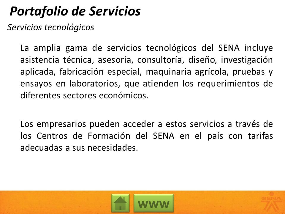 Servicios tecnológicos La amplia gama de servicios tecnológicos del SENA incluye asistencia técnica, asesoría, consultoría, diseño, investigación apli