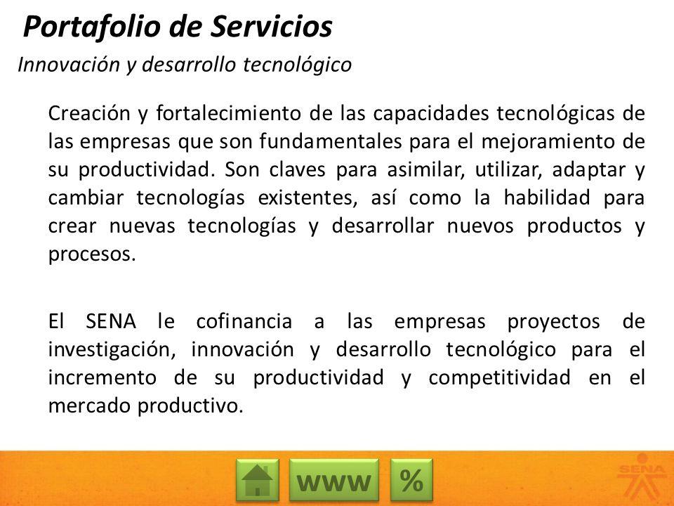 % % Innovación y desarrollo tecnológico Creación y fortalecimiento de las capacidades tecnológicas de las empresas que son fundamentales para el mejor
