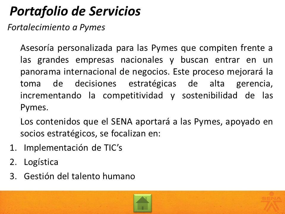 Fortalecimiento a Pymes Asesoría personalizada para las Pymes que compiten frente a las grandes empresas nacionales y buscan entrar en un panorama int
