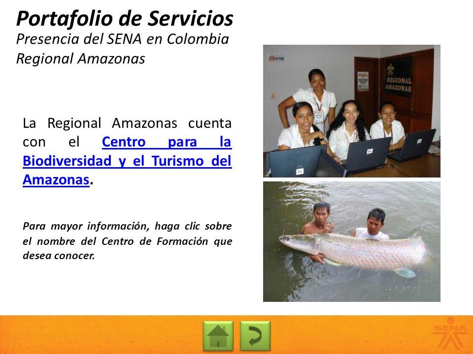 Presencia del SENA en Colombia Regional Amazonas Portafolio de Servicios La Regional Amazonas cuenta con el Centro para la Biodiversidad y el Turismo