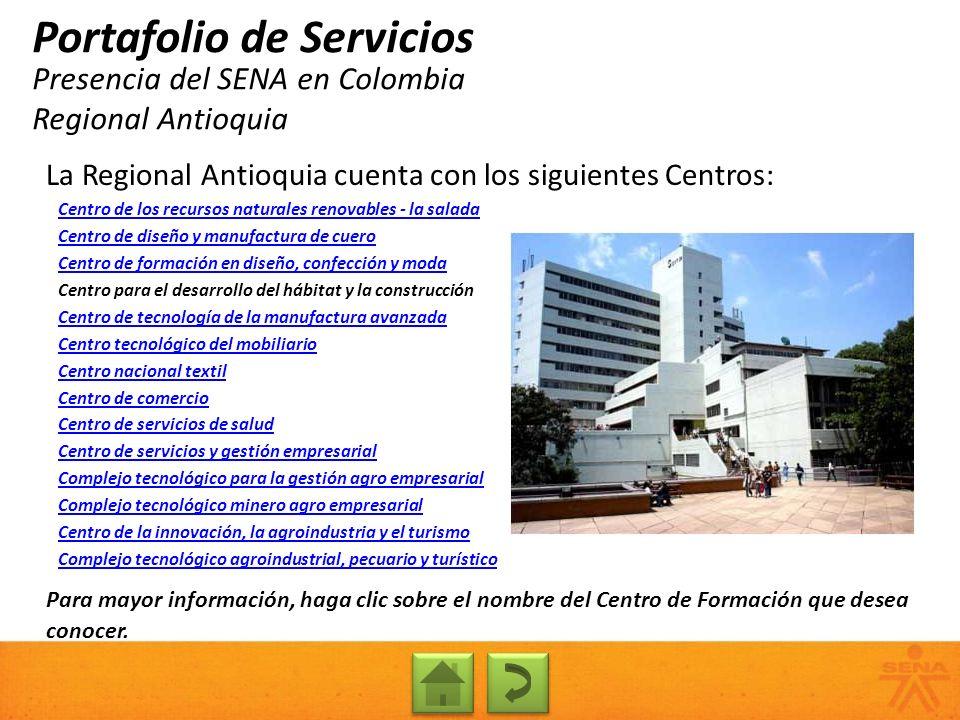 Presencia del SENA en Colombia Regional Antioquia Portafolio de Servicios La Regional Antioquia cuenta con los siguientes Centros: Centro de los recur
