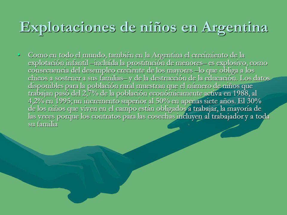 Explotación en Argentina Aunque el trabajo de los menores de 14 años está prohibido desde 1907, más de 250 mil chicos trabajan en la Argentina.