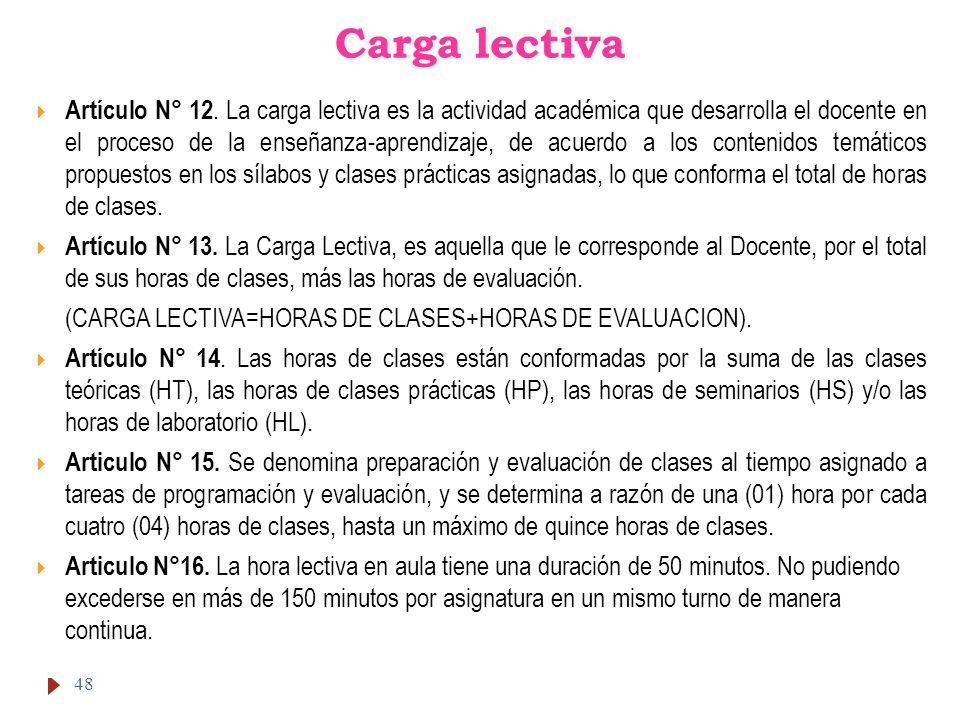 Carga lectiva Artículo N° 12. La carga lectiva es la actividad académica que desarrolla el docente en el proceso de la enseñanza-aprendizaje, de acuer