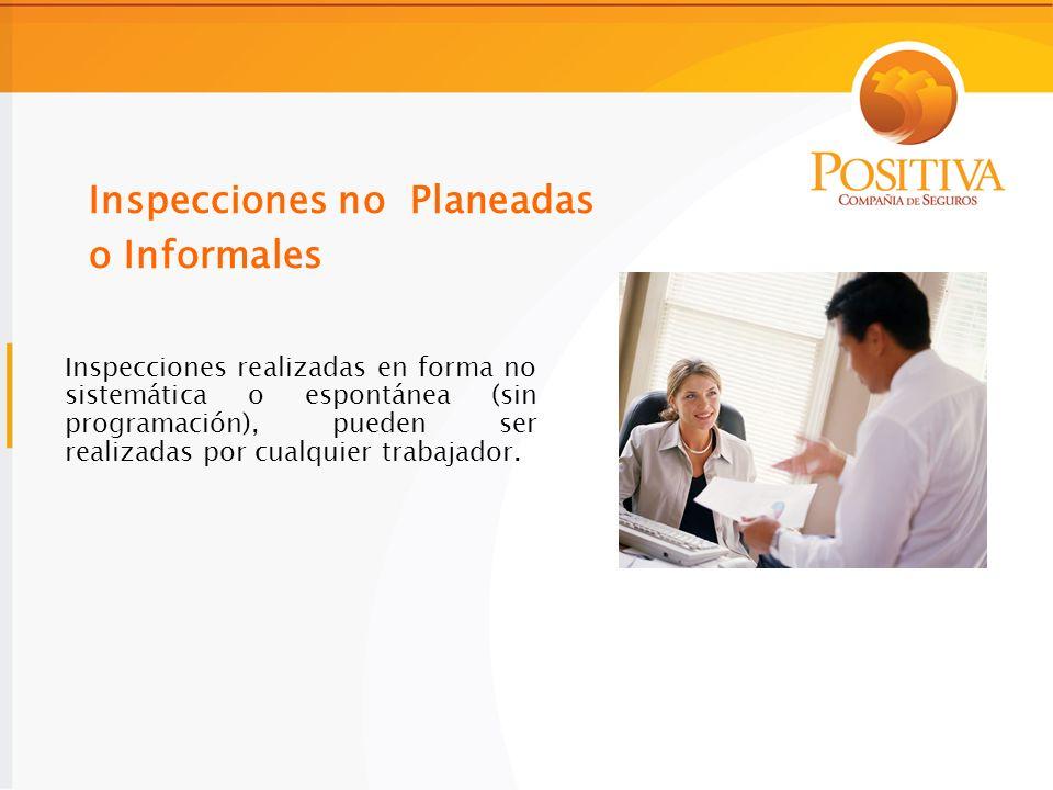 Inspecciones realizadas en forma no sistemática o espontánea (sin programación), pueden ser realizadas por cualquier trabajador.