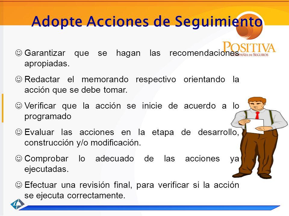 Adopte Acciones de Seguimiento Garantizar que se hagan las recomendaciones apropiadas.