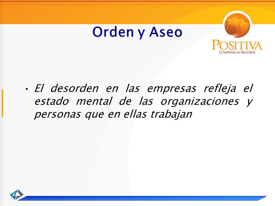 Orden y Aseo El desorden en las empresas refleja el estado mental de las organizaciones y personas que en ellas trabajan