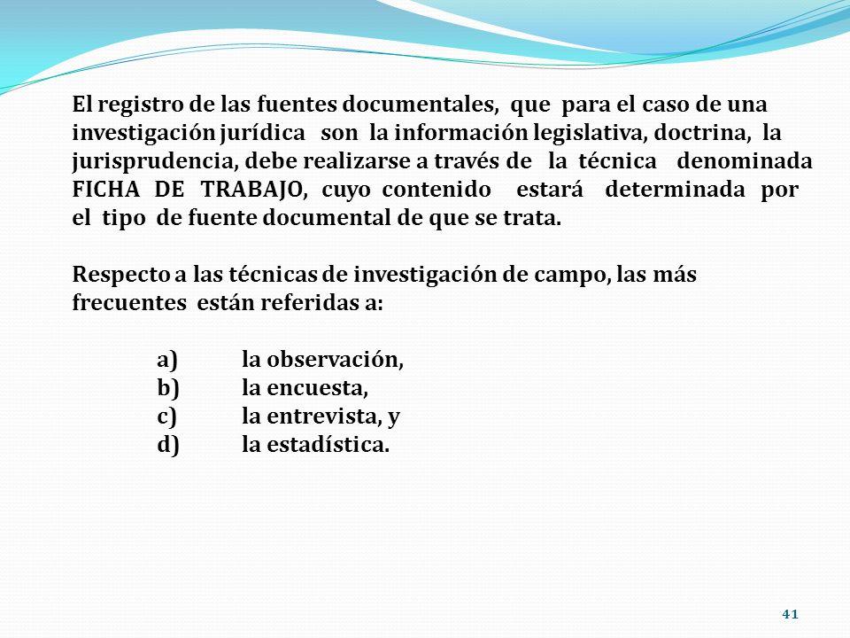 41 El registro de las fuentes documentales, que para el caso de una investigación jurídica son la información legislativa, doctrina, la jurisprudencia