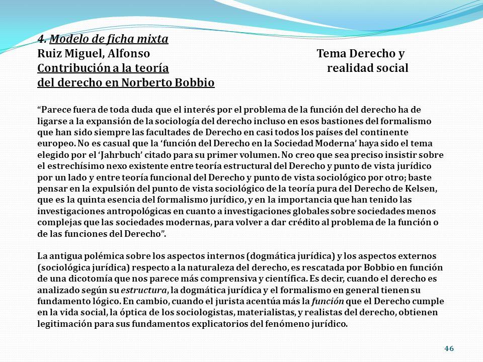 46 4. Modelo de ficha mixta Ruiz Miguel, Alfonso Tema Derecho y Contribución a la teoría realidad social del derecho en Norberto Bobbio Parece fuera d