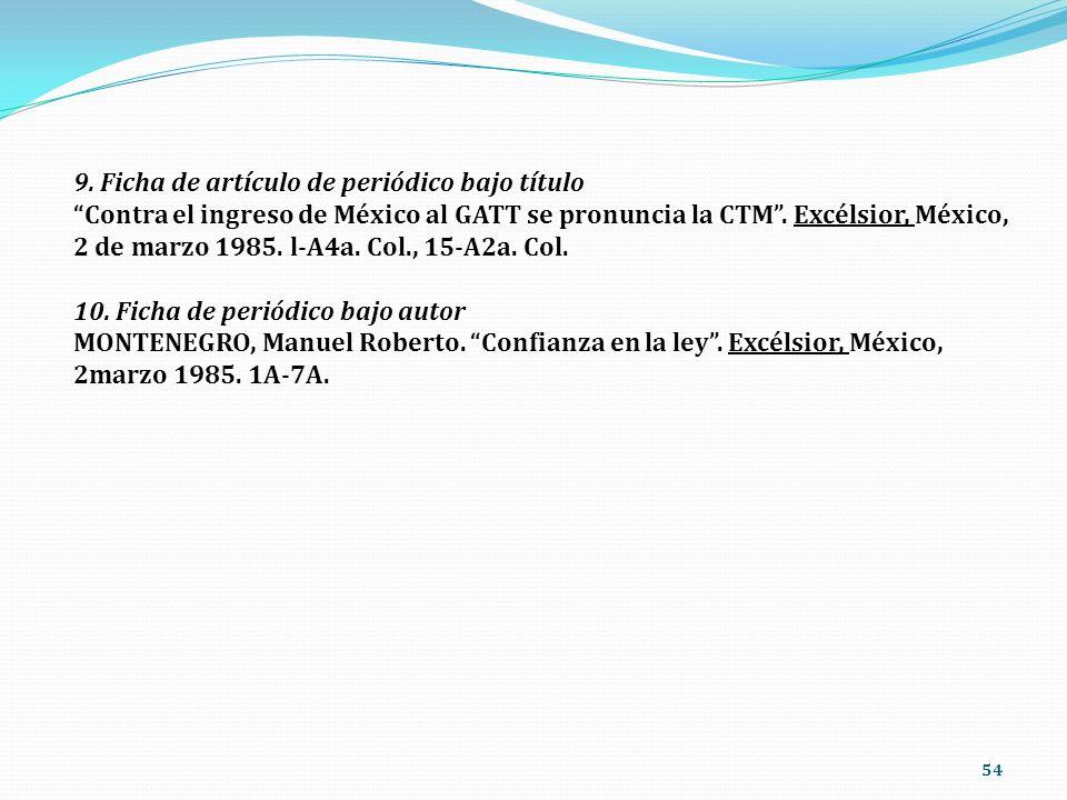 54 9. Ficha de artículo de periódico bajo título Contra el ingreso de México al GATT se pronuncia la CTM. Excélsior, México, 2 de marzo 1985. l-A4a. C