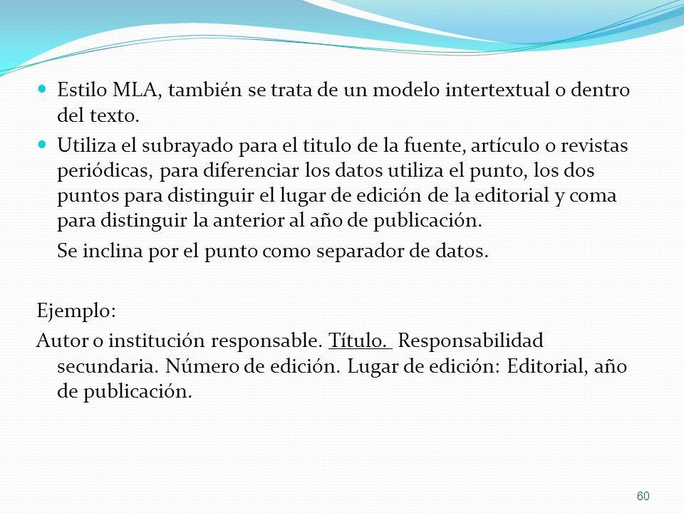 Estilo MLA, también se trata de un modelo intertextual o dentro del texto. Utiliza el subrayado para el titulo de la fuente, artículo o revistas perió
