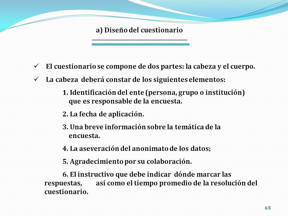 65 a) Diseño del cuestionario El cuestionario se compone de dos partes: la cabeza y el cuerpo. La cabeza deberá constar de los siguientes elementos: 1