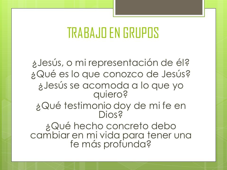 TRABAJO EN GRUPOS ¿Jesús, o mi representación de él.
