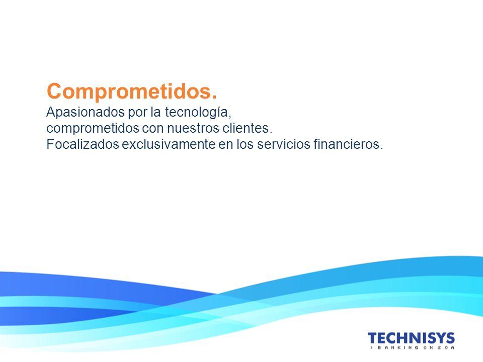 Comprometidos. Apasionados por la tecnología, comprometidos con nuestros clientes. Focalizados exclusivamente en los servicios financieros.