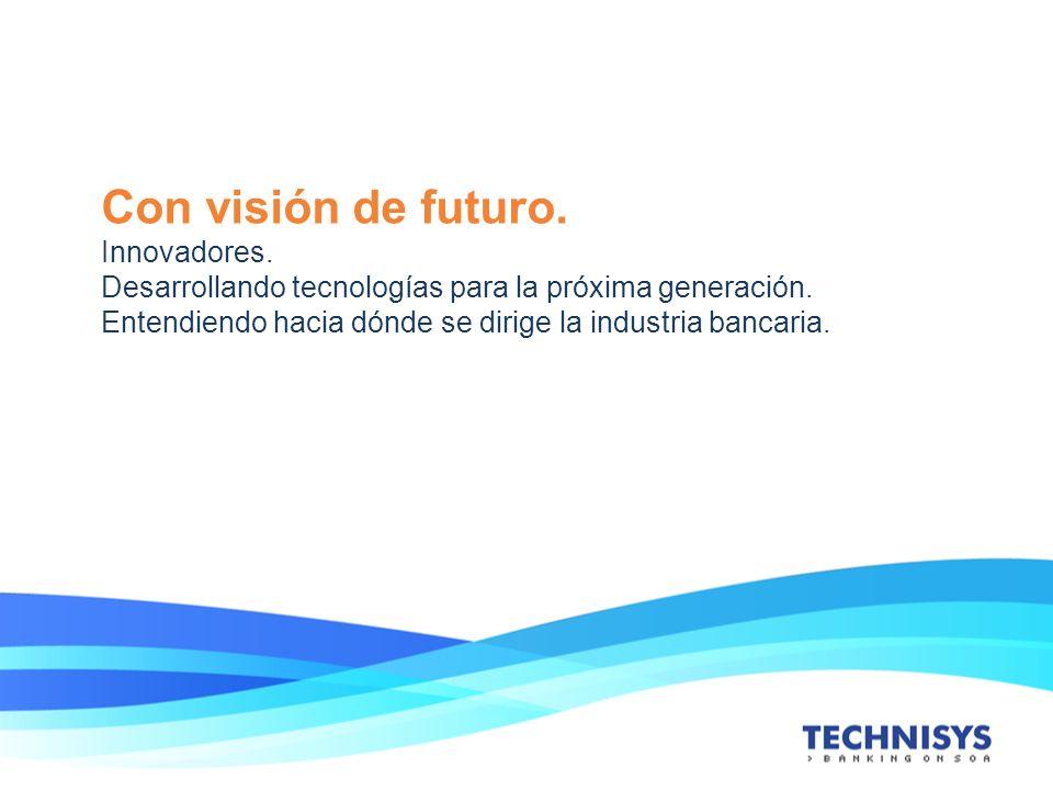 Con visión de futuro. Innovadores. Desarrollando tecnologías para la próxima generación. Entendiendo hacia dónde se dirige la industria bancaria.