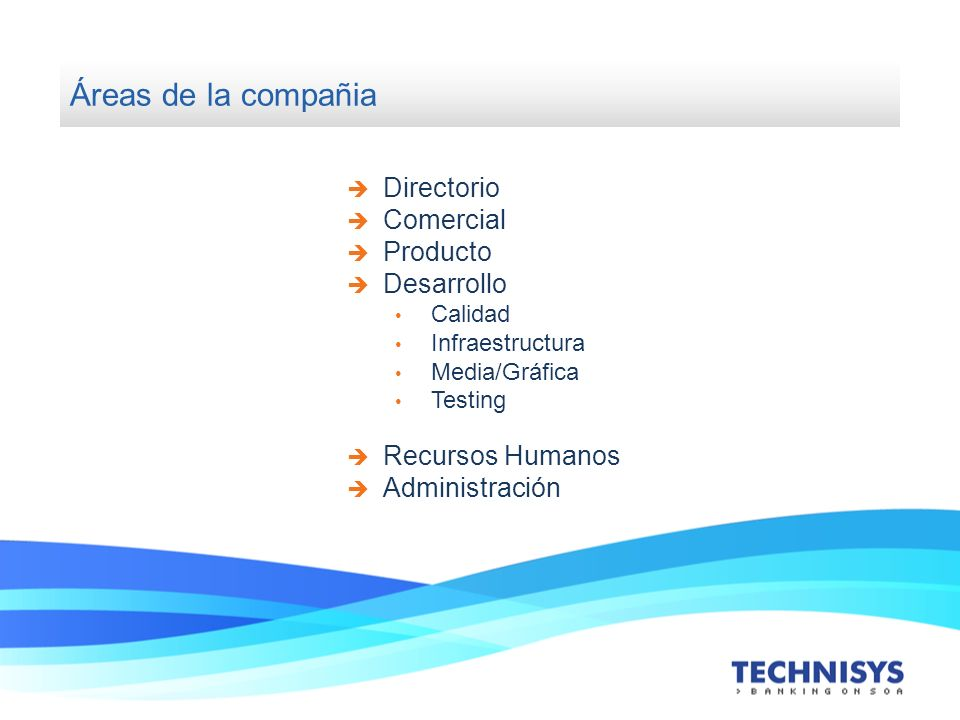 Directorio Comercial Producto Desarrollo Calidad Infraestructura Media/Gráfica Testing Recursos Humanos Administración Áreas de la compañia