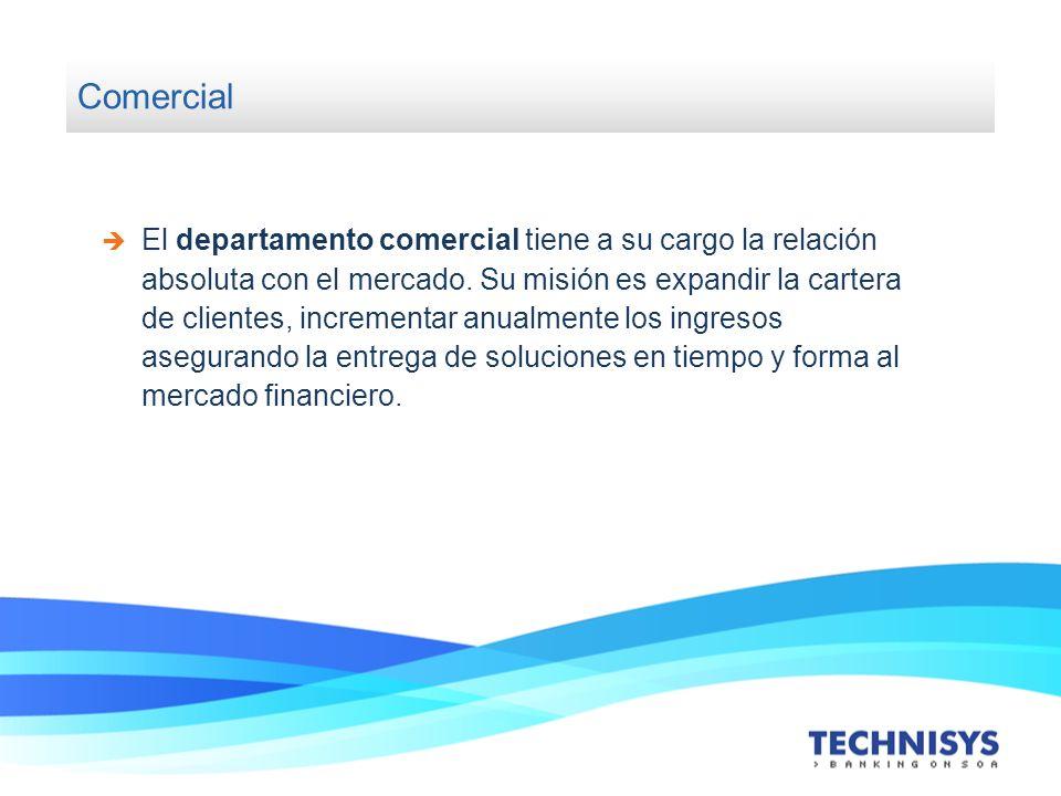 Comercial El departamento comercial tiene a su cargo la relación absoluta con el mercado. Su misión es expandir la cartera de clientes, incrementar an