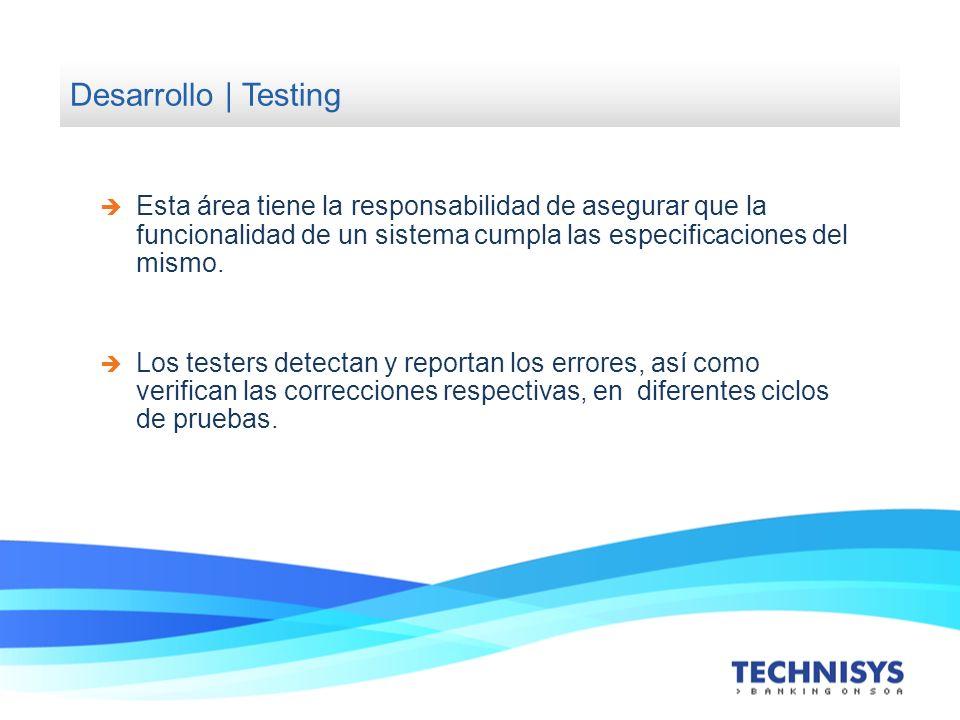 Desarrollo | Testing Esta área tiene la responsabilidad de asegurar que la funcionalidad de un sistema cumpla las especificaciones del mismo. Los test