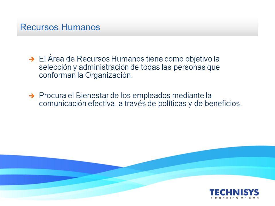 Recursos Humanos El Área de Recursos Humanos tiene como objetivo la selección y administración de todas las personas que conforman la Organización. Pr