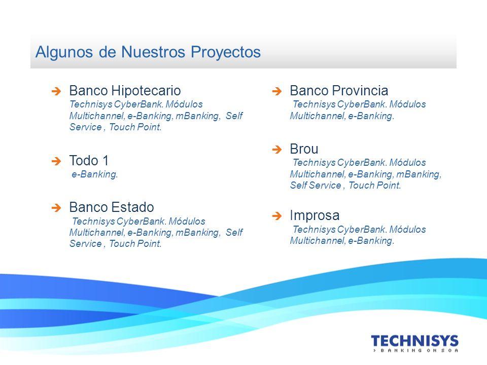 Algunos de Nuestros Proyectos Banco Hipotecario Technisys CyberBank. Módulos Multichannel, e-Banking, mBanking, Self Service, Touch Point. Todo 1 e-Ba