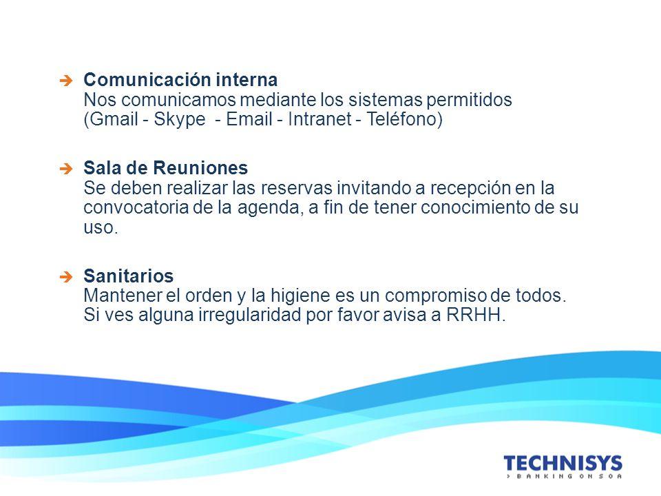 Comunicación interna Nos comunicamos mediante los sistemas permitidos (Gmail - Skype - Email - Intranet - Teléfono) Sala de Reuniones Se deben realiza