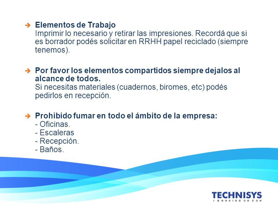 Elementos de Trabajo Imprimir lo necesario y retirar las impresiones. Recordá que si es borrador podés solicitar en RRHH papel reciclado (siempre tene