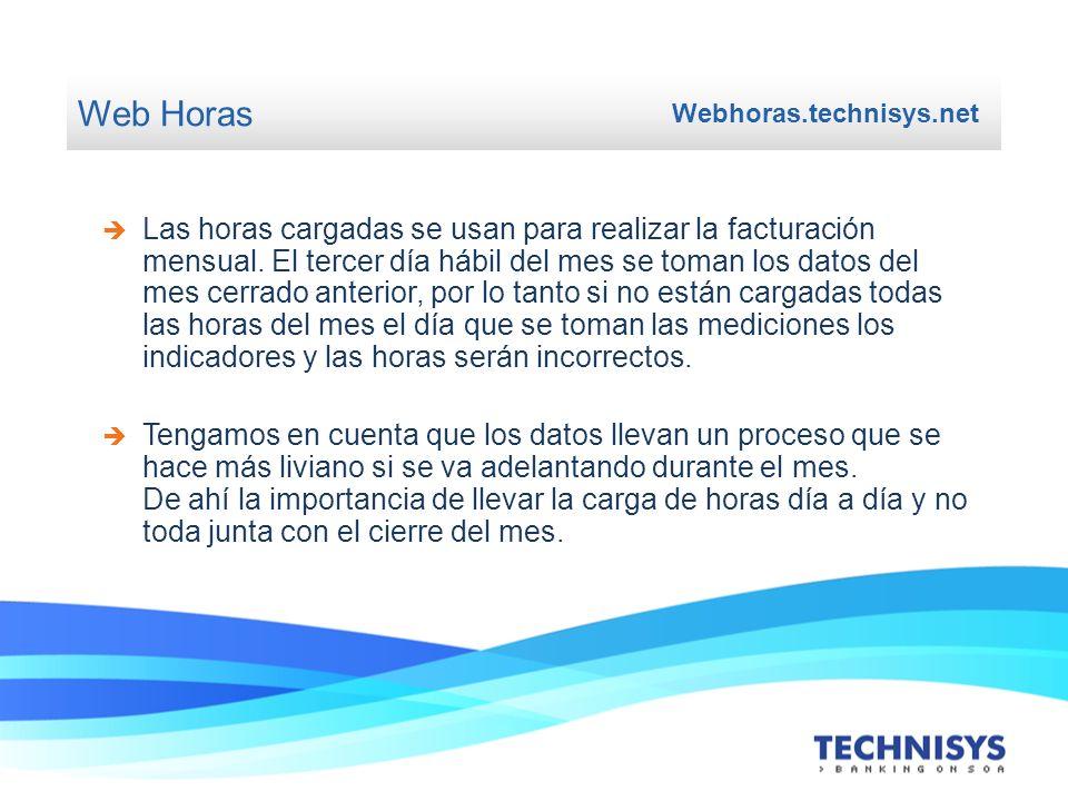 Web Horas Webhoras.technisys.net Las horas cargadas se usan para realizar la facturación mensual. El tercer día hábil del mes se toman los datos del m