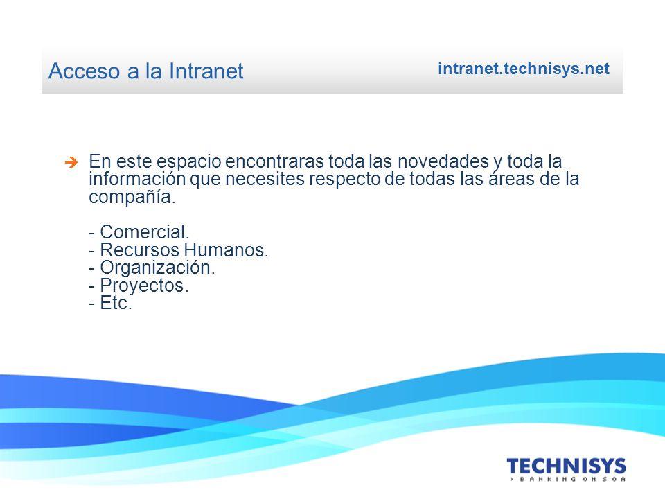 Acceso a la Intranet intranet.technisys.net En este espacio encontraras toda las novedades y toda la información que necesites respecto de todas las á