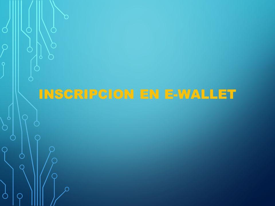 INSCRIPCION DE EWALLET Y REGISTRO DE TARJETA DE CREDITO A EWALLET
