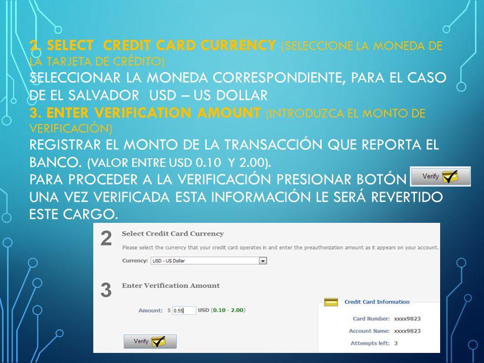 VERIFY CREDIT CARD(VERIFICACIÓN TARJETA DE CRÉDITO) 1. CHECK YOUR CREDIT CARD STATEMENT EN ESTA SECCIÓN SE INDICA CONTACTAR AL BANCO DE LA TARJETA DE