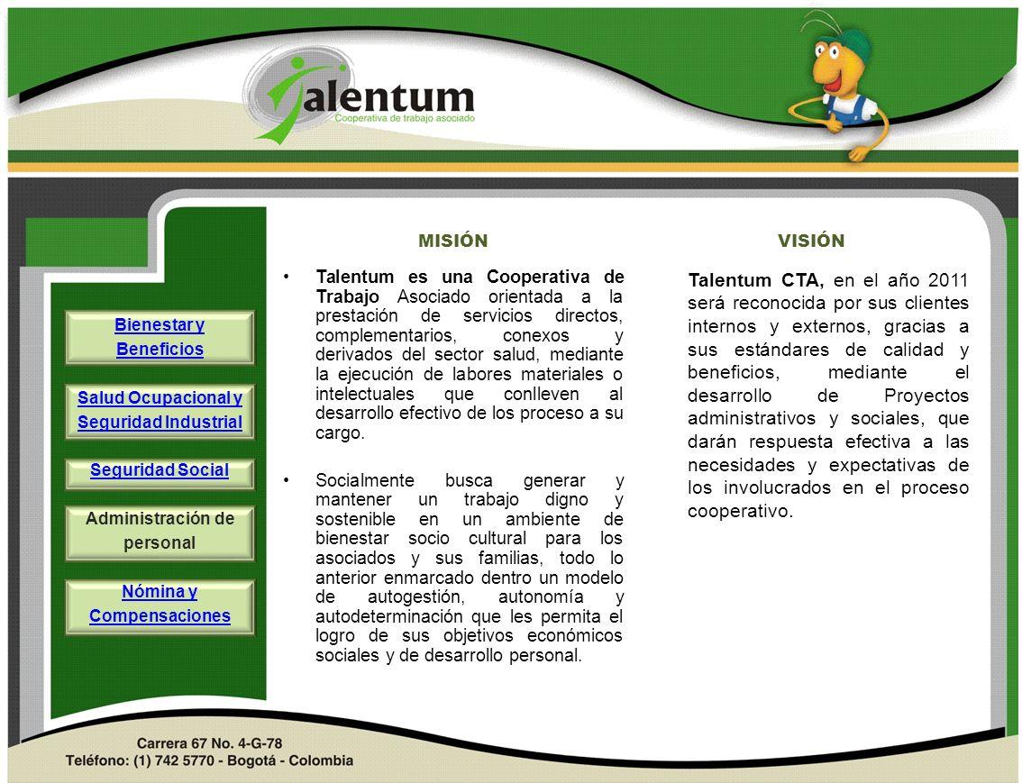 MISIÓN Talentum es una Cooperativa de Trabajo Asociado orientada a la prestación de servicios directos, complementarios, conexos y derivados del secto