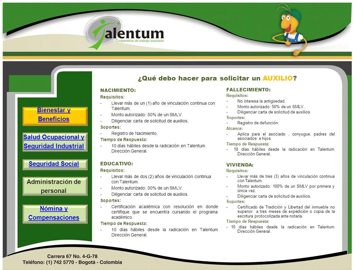 ¿Qué debo hacer para solicitar un AUXILIO? NACIMIENTO: Requisitos: -Llevar más de un (1) año de vinculación continua con Talentum. -Monto autorizado: